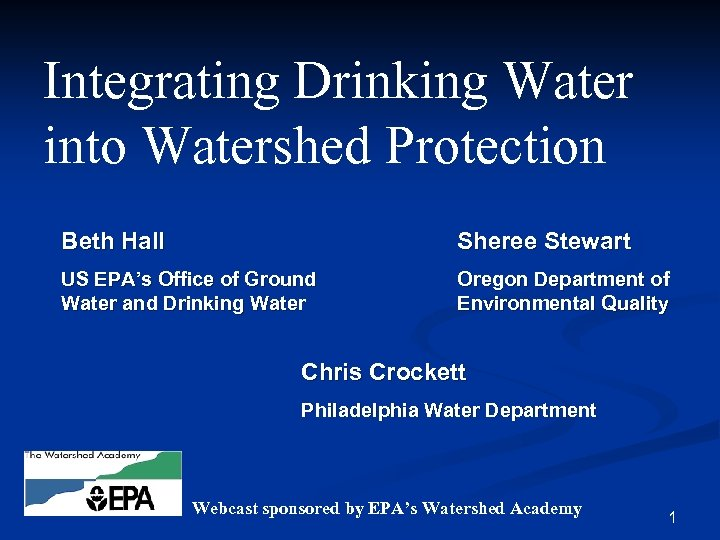 Integrating Drinking Water into Watershed Protection Beth Hall Sheree Stewart US EPA's Office of