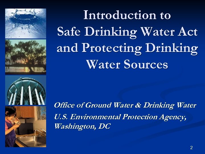 Introduction to Safe Drinking Water Act and Protecting Drinking Water Sources Office of Ground