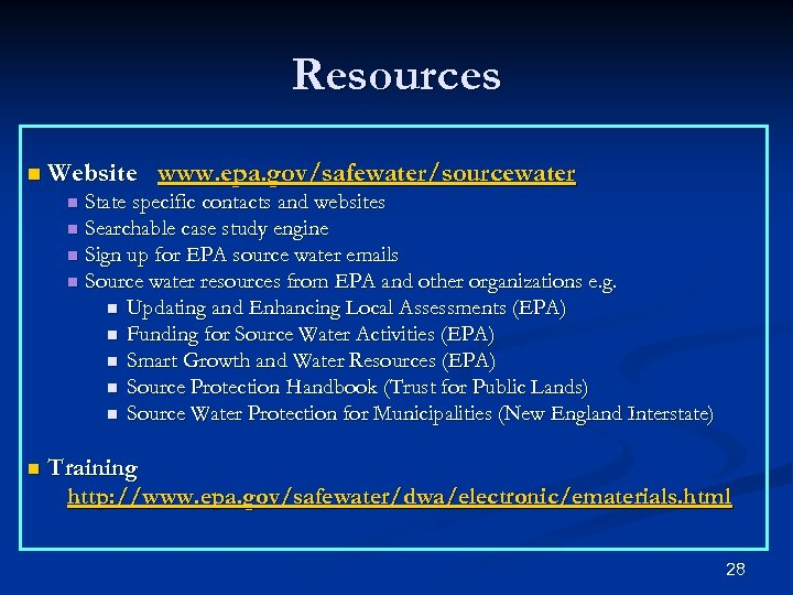 Resources n Website www. epa. gov/safewater/sourcewater State specific contacts and websites n Searchable case