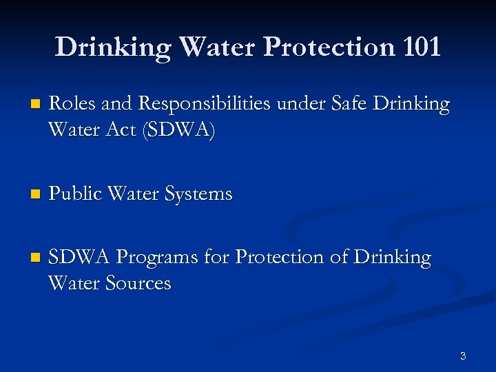 Drinking Water Protection 101 n Roles and Responsibilities under Safe Drinking Water Act (SDWA)