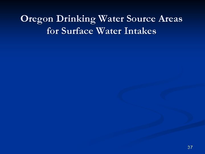 Oregon Drinking Water Source Areas for Surface Water Intakes 37