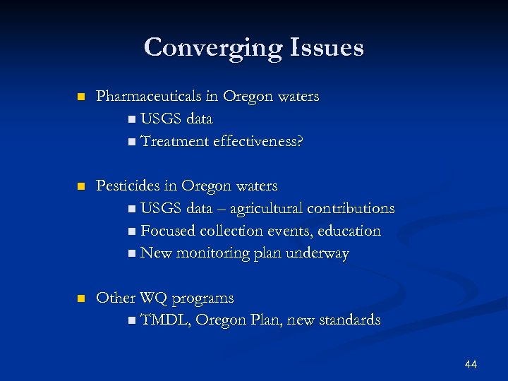 Converging Issues n Pharmaceuticals in Oregon waters n USGS data n Treatment effectiveness? n