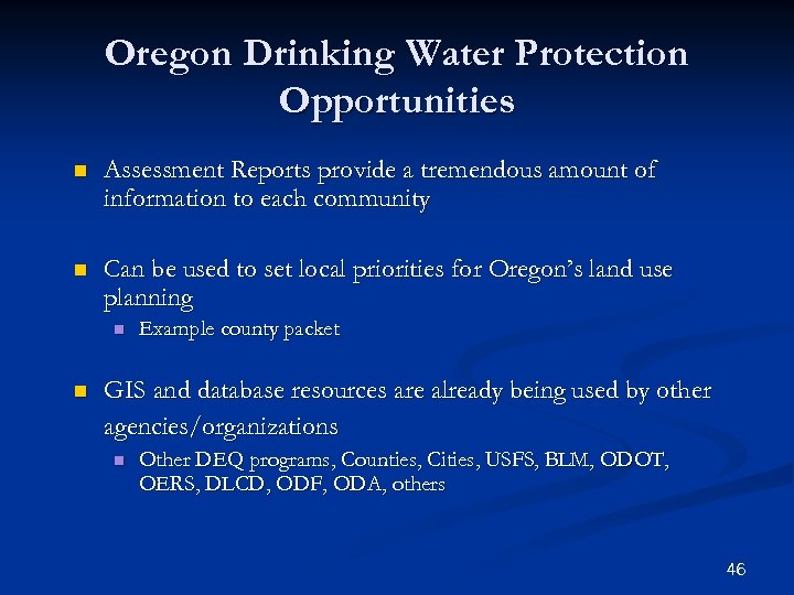 Oregon Drinking Water Protection Opportunities n Assessment Reports provide a tremendous amount of information