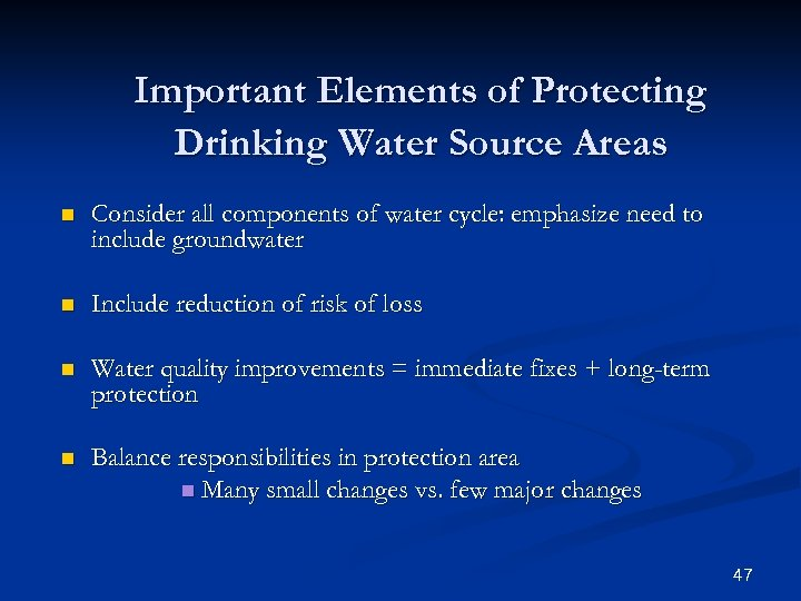 Important Elements of Protecting Drinking Water Source Areas n Consider all components of water