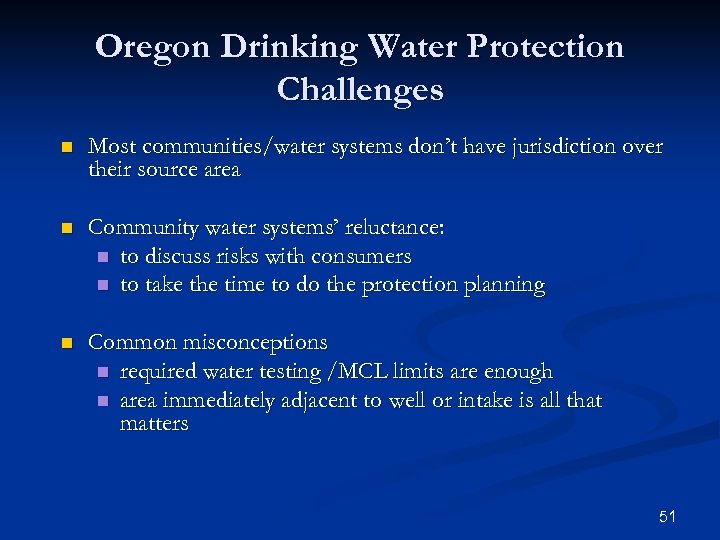 Oregon Drinking Water Protection Challenges n Most communities/water systems don't have jurisdiction over their