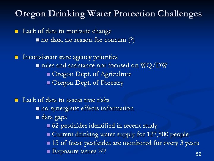 Oregon Drinking Water Protection Challenges n Lack of data to motivate change n no