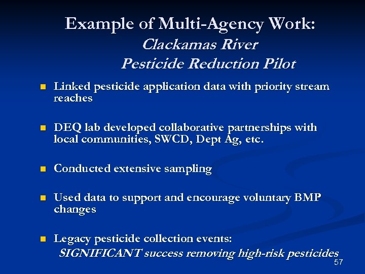 Example of Multi-Agency Work: Clackamas River Pesticide Reduction Pilot n Linked pesticide application data