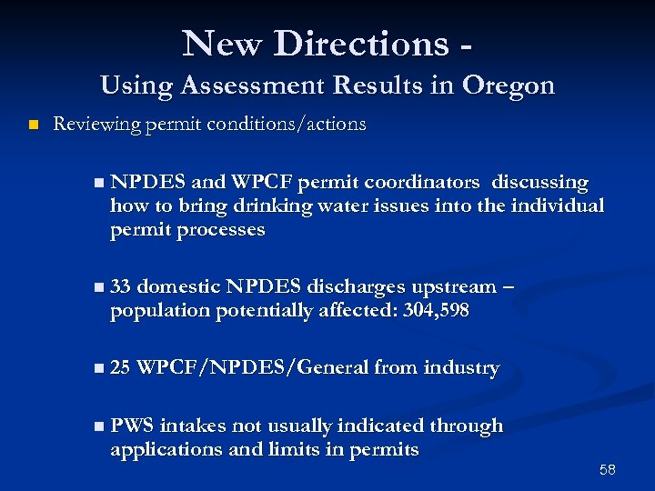 New Directions Using Assessment Results in Oregon n Reviewing permit conditions/actions n NPDES and