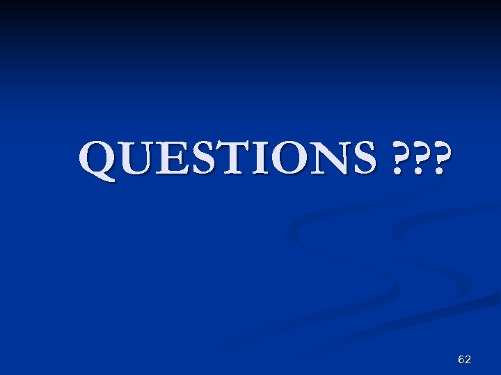 QUESTIONS ? ? ? 62