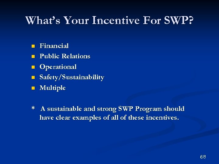 What's Your Incentive For SWP? n n n Financial Public Relations Operational Safety/Sustainability Multiple