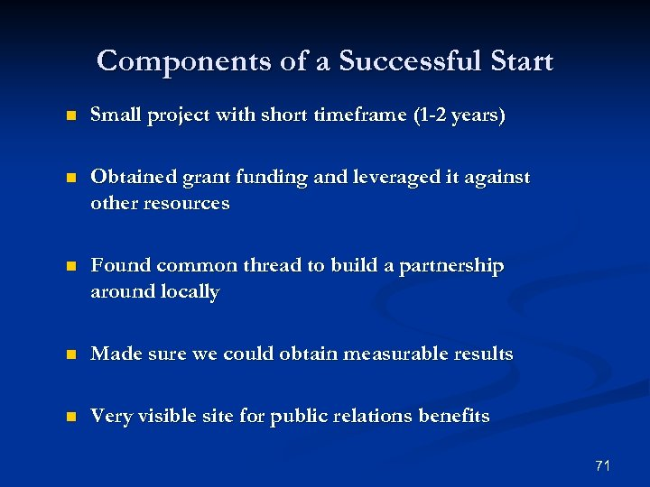 Components of a Successful Start n Small project with short timeframe (1 -2 years)