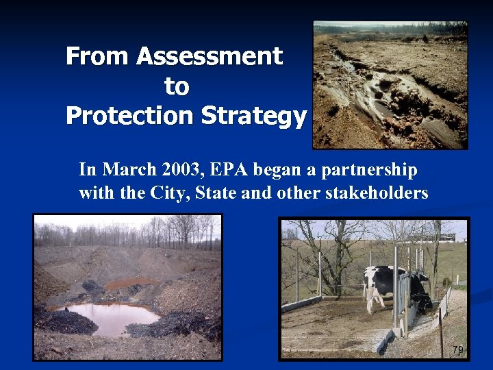 From Assessment to Protection Strategy In March 2003, EPA began a partnership with the