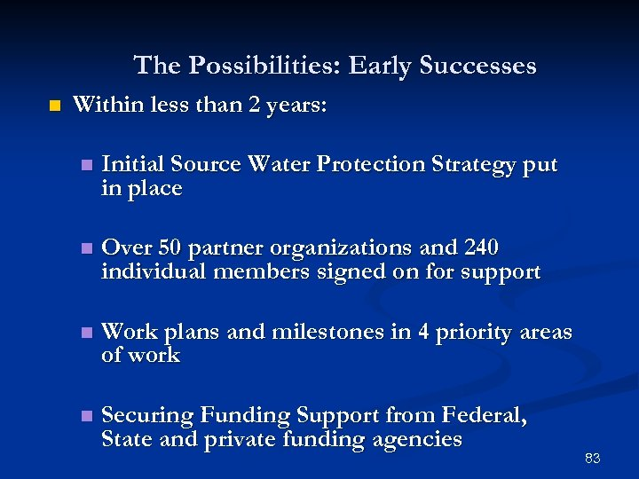 The Possibilities: Early Successes n Within less than 2 years: n Initial Source Water