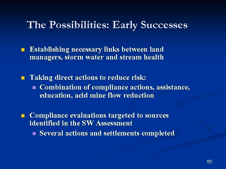 The Possibilities: Early Successes n Establishing necessary links between land managers, storm water and