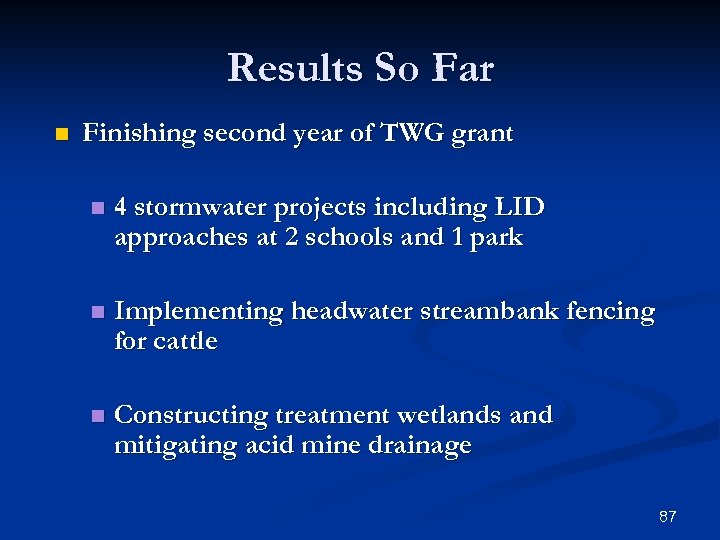 Results So Far n Finishing second year of TWG grant n 4 stormwater projects