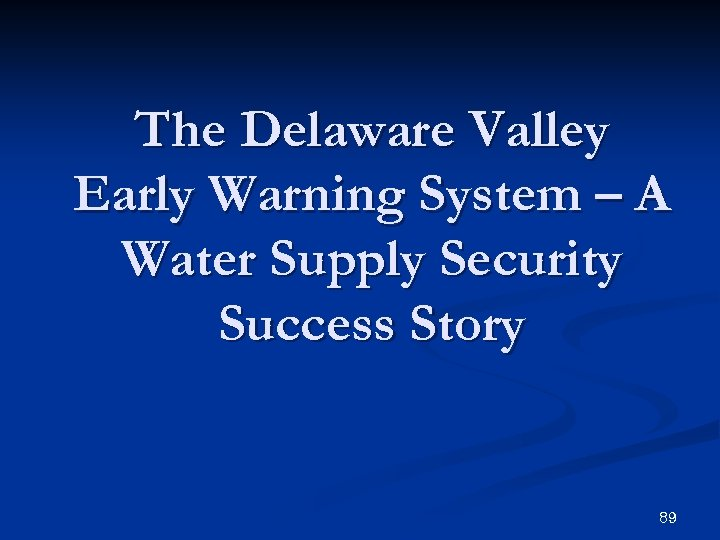 The Delaware Valley Early Warning System – A Water Supply Security Success Story 89