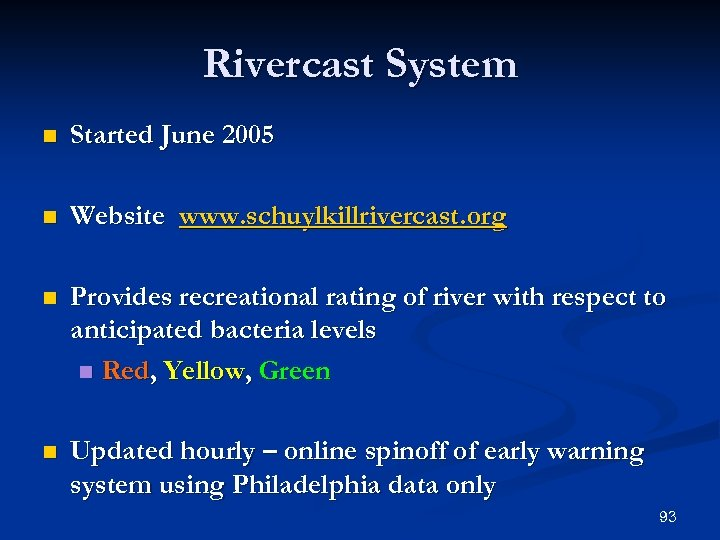 Rivercast System n Started June 2005 n Website www. schuylkillrivercast. org n Provides recreational