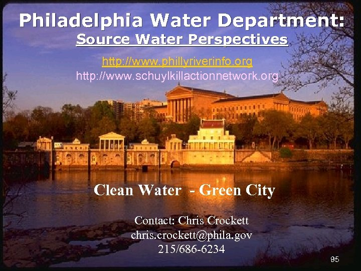 Philadelphia Water Department: Source Water Perspectives http: //www. phillyriverinfo. org http: //www. schuylkillactionnetwork. org