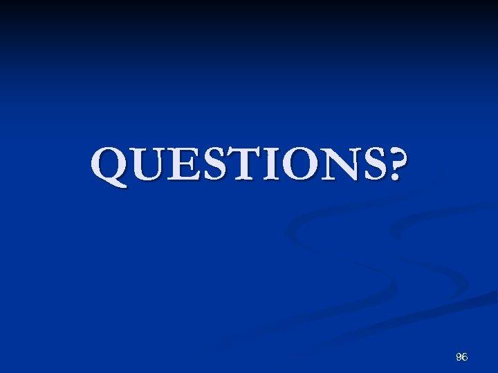 QUESTIONS? 96
