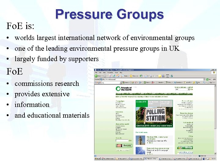 Fo. E is: Pressure Groups • worlds largest international network of environmental groups •