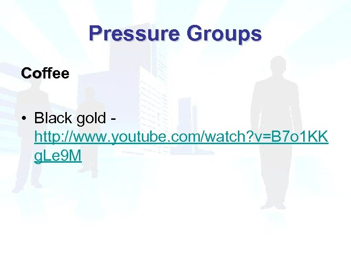 Pressure Groups Coffee • Black gold http: //www. youtube. com/watch? v=B 7 o 1