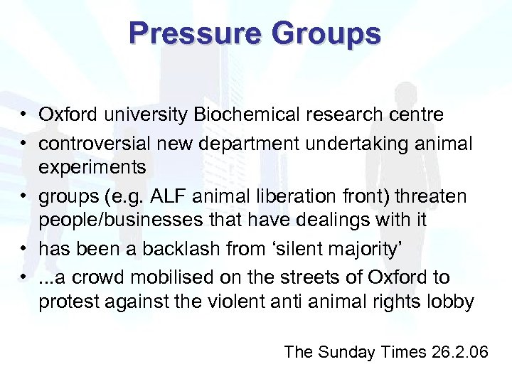 Pressure Groups • Oxford university Biochemical research centre • controversial new department undertaking animal