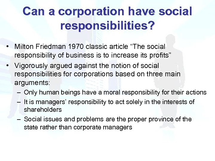 milton friedman and the archie carroll approaches to the responsibilities of business Friedman [1] wrote the famous article entitled the social responsibility of business is to increase its profits, where he held that those executives who imposed social.