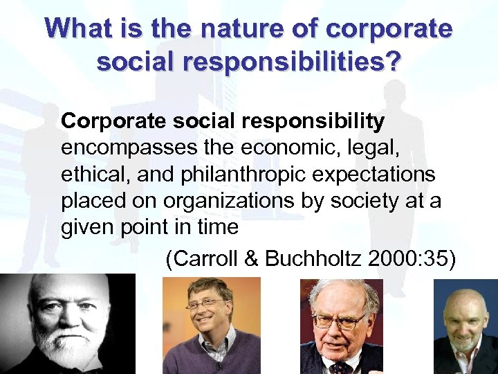 What is the nature of corporate social responsibilities? Corporate social responsibility encompasses the economic,