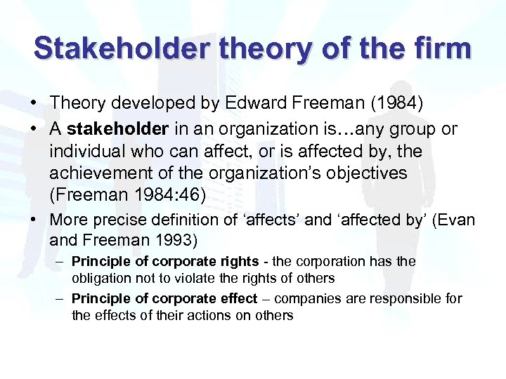 Stakeholder theory of the firm • Theory developed by Edward Freeman (1984) • A