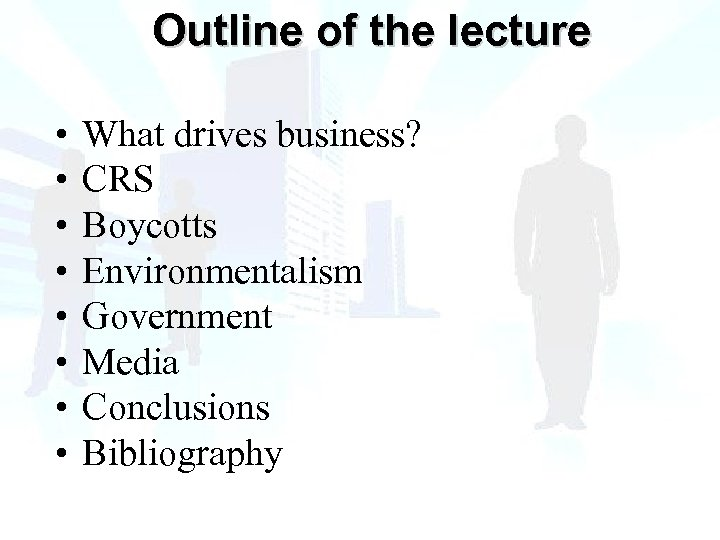 Outline of the lecture • • What drives business? CRS Boycotts Environmentalism Government Media