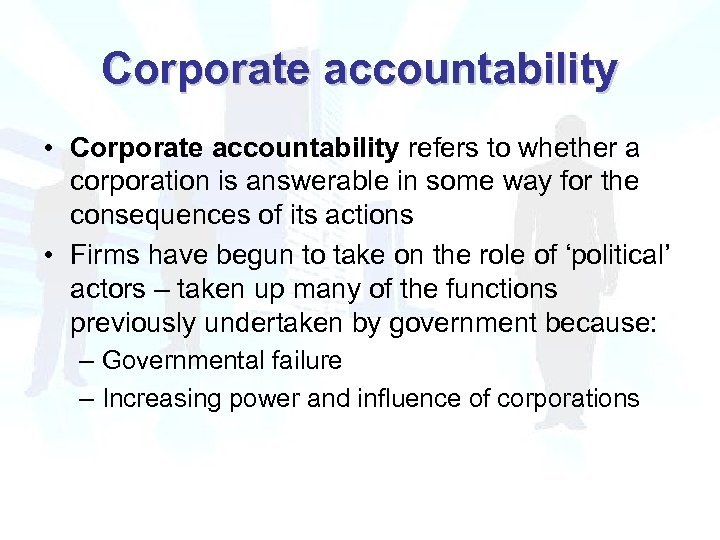 Corporate accountability • Corporate accountability refers to whether a corporation is answerable in some