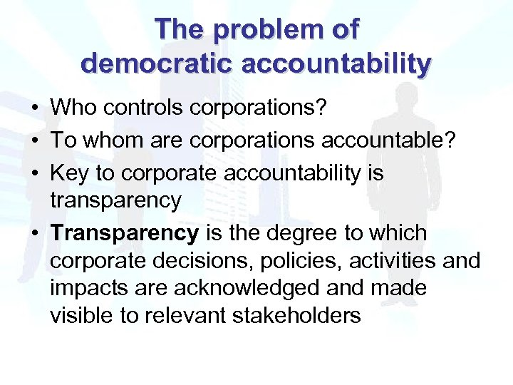 The problem of democratic accountability • Who controls corporations? • To whom are corporations
