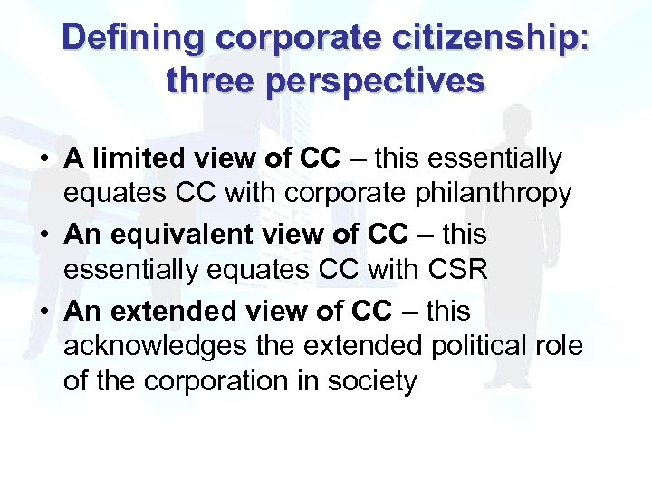 Defining corporate citizenship: three perspectives • A limited view of CC – this essentially