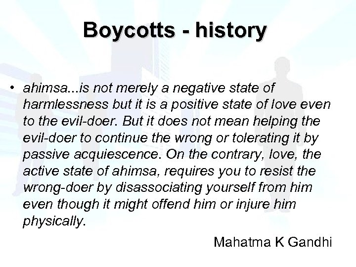Boycotts - history • ahimsa. . . is not merely a negative state of