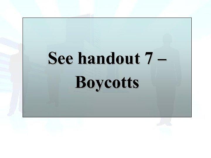 See handout 7 – Boycotts