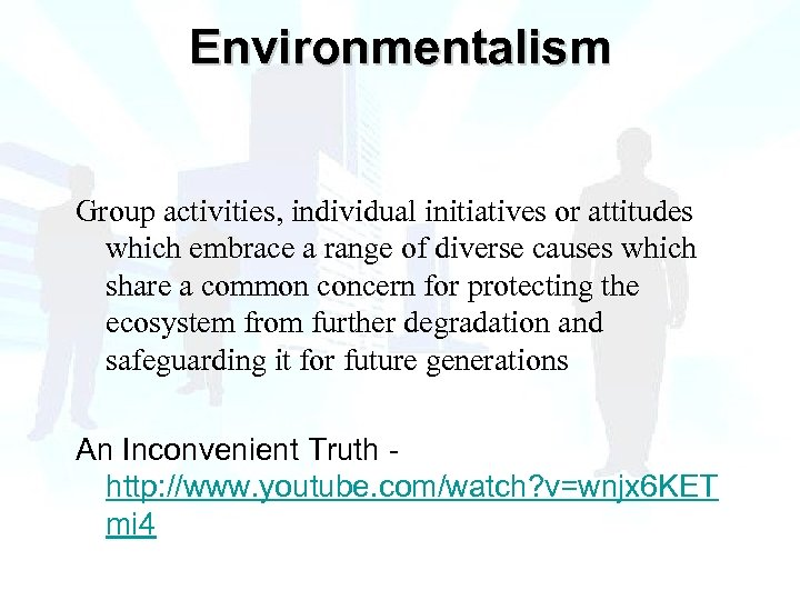 Environmentalism Group activities, individual initiatives or attitudes which embrace a range of diverse causes
