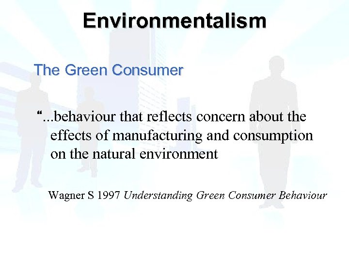 "Environmentalism The Green Consumer "". . . behaviour that reflects concern about the effects"
