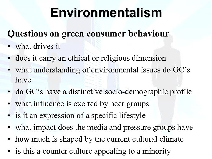 Environmentalism Questions on green consumer behaviour • what drives it • does it carry