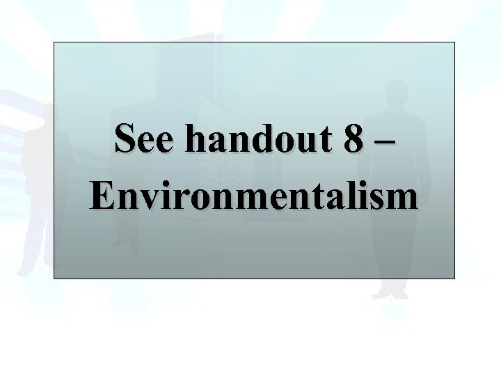 See handout 8 – Environmentalism