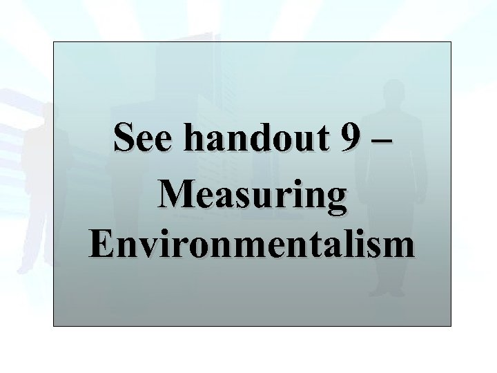 See handout 9 – Measuring Environmentalism