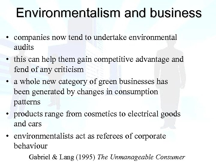Environmentalism and business • companies now tend to undertake environmental audits • this can