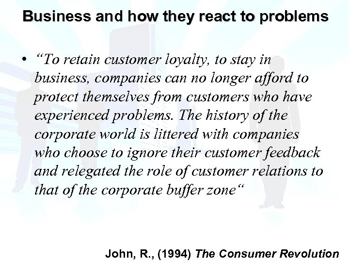 "Business and how they react to problems • ""To retain customer loyalty, to stay"