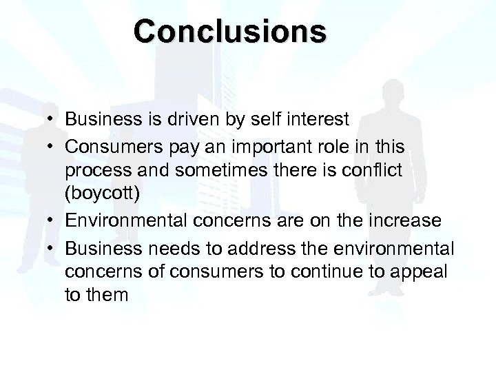 Conclusions • Business is driven by self interest • Consumers pay an important role