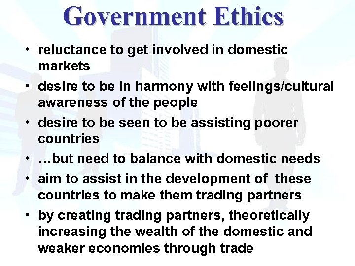 Government Ethics • reluctance to get involved in domestic markets • desire to be