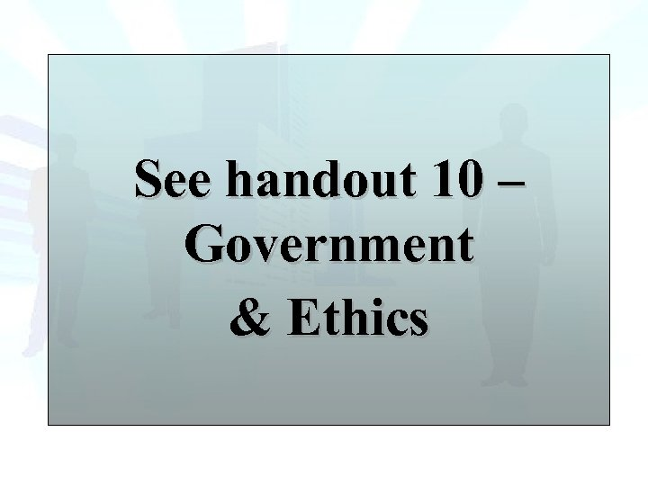 See handout 10 – Government & Ethics