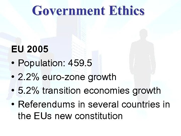 Government Ethics EU 2005 • Population: 459. 5 • 2. 2% euro-zone growth •