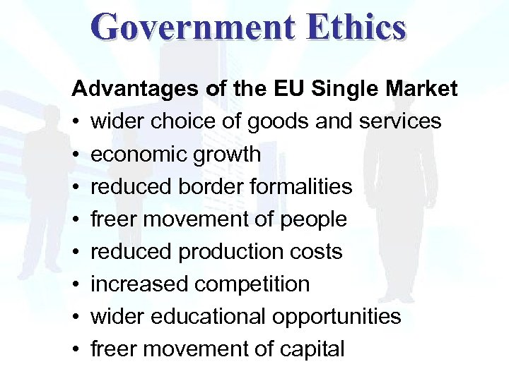 Government Ethics Advantages of the EU Single Market • wider choice of goods and