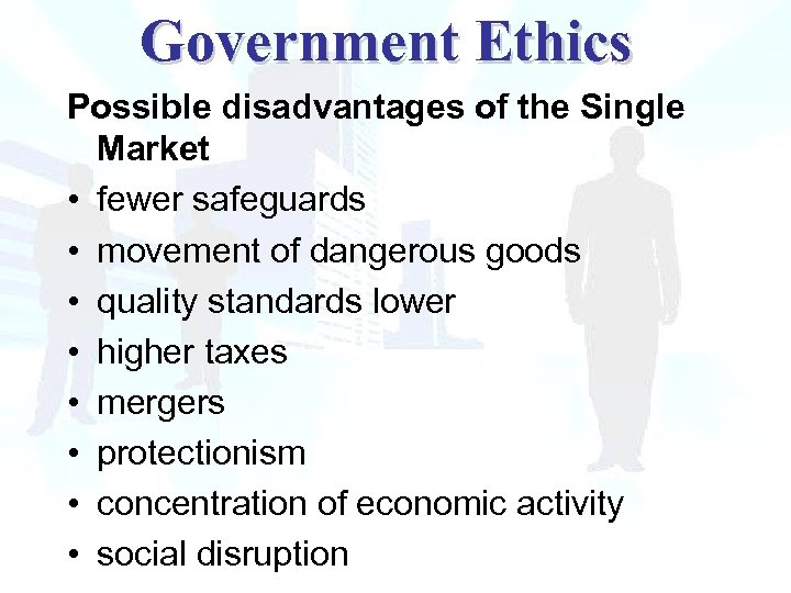 Government Ethics Possible disadvantages of the Single Market • fewer safeguards • movement of