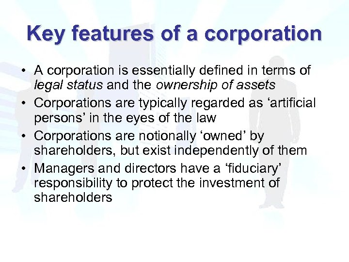 Key features of a corporation • A corporation is essentially defined in terms of