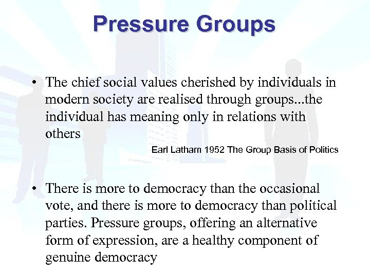 Pressure Groups • The chief social values cherished by individuals in modern society are